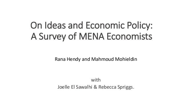 On Ideas and Economic Policy: A Survey of MENA Economists Rana Hendy and Mahmoud Mohieldin with Joelle El Sawalhi & Rebecc...