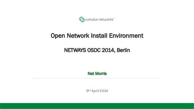 Open Network Install Environment NETWAYS OSDC 2014, Berlin Nat Morris 9th April 2014