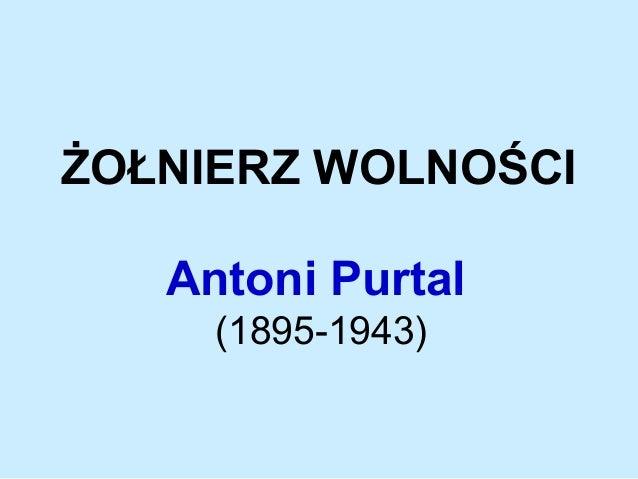 ŻOŁNIERZ WOLNOŚCI Antoni Purtal (1895-1943)