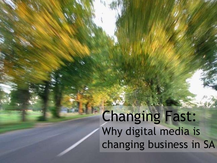 Digital Media in South Africa and its benefits to small businesses<br />Changing Fast:<br />Why digital media is changing ...