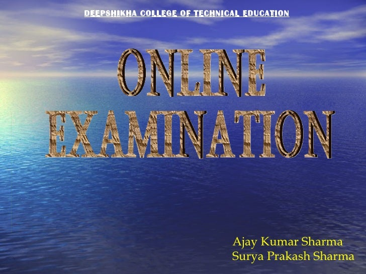 Ajay Kumar Sharma Surya Prakash Sharma ONLINE  EXAMINATION DEEPSHIKHA COLLEGE OF TECHNICAL EDUCATION