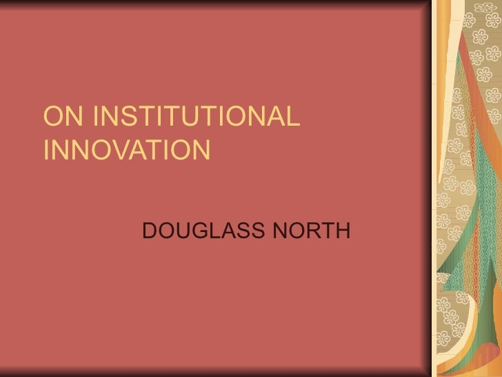 ON INSTITUTIONAL INNOVATION DOUGLASS NORTH