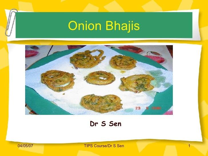 Onion Bhajis <ul><li>Dr S Sen </li></ul>