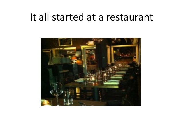 It all started at a restaurant