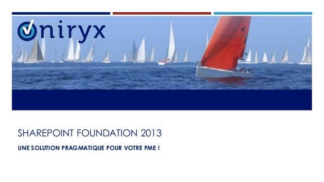 SHAREPOINT FOUNDATION 2013 UNE SOLUTION PRAGMATIQUE POUR VOTRE PME !