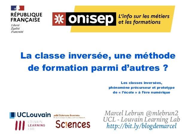 La classe inversée, une méthode de formation parmi d'autres ? Marcel Lebrun @mlebrun2 UCL - Louvain Learning Lab http://bi...