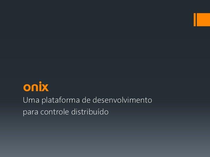onixUma plataforma de desenvolvimentopara controle distribuído