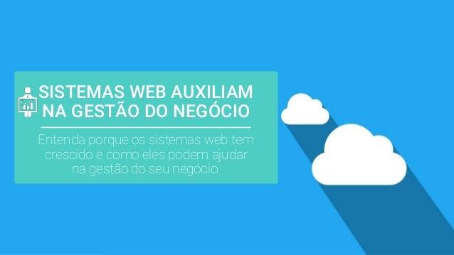 SISTEMAS WEB AUXILIAM NA GESTÃO DO NEGÓCIO Entenda porque os sistemas web tem crescido e como eles podem ajudar na gestão ...