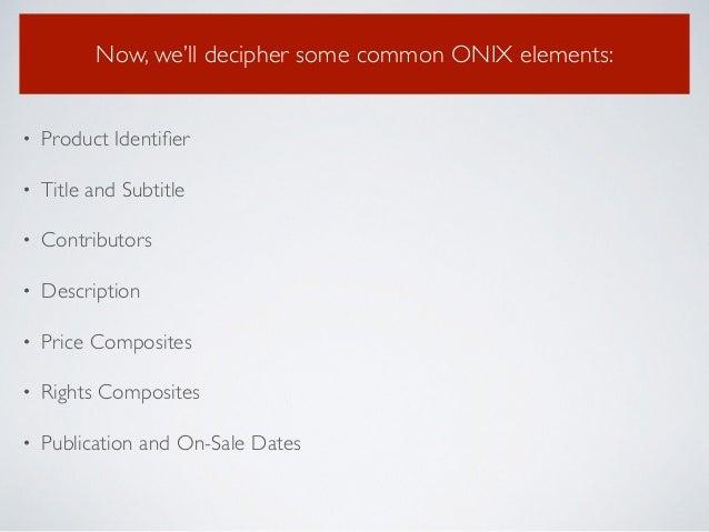 Now, we'll decipher some common ONIX elements: • Product Identifier  • Title and Subtitle  • Contributors  • Description...