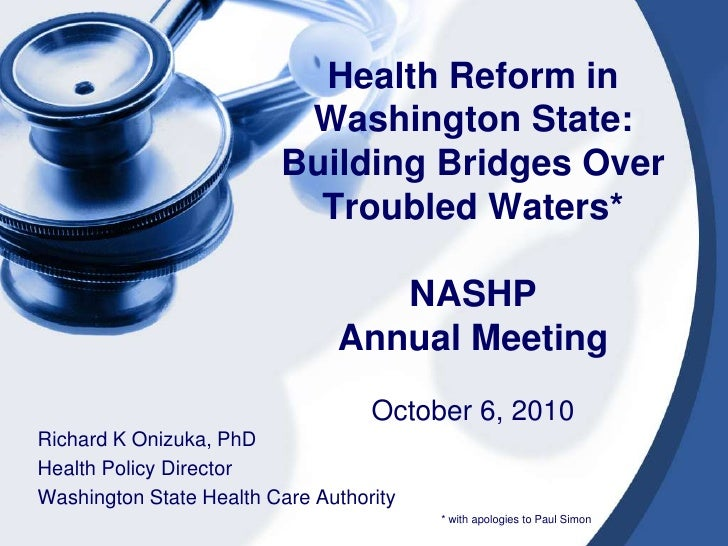 Health Reform in Washington State:  Building Bridges Over Troubled Waters*NASHP Annual MeetingOctober 6, 2010<br />Richard...