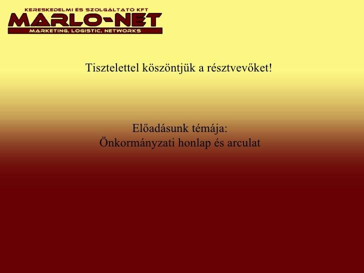 Tisztelettel köszöntjük a résztvevőket! Előadásunk témája: Önkormányzati honlap és arculat