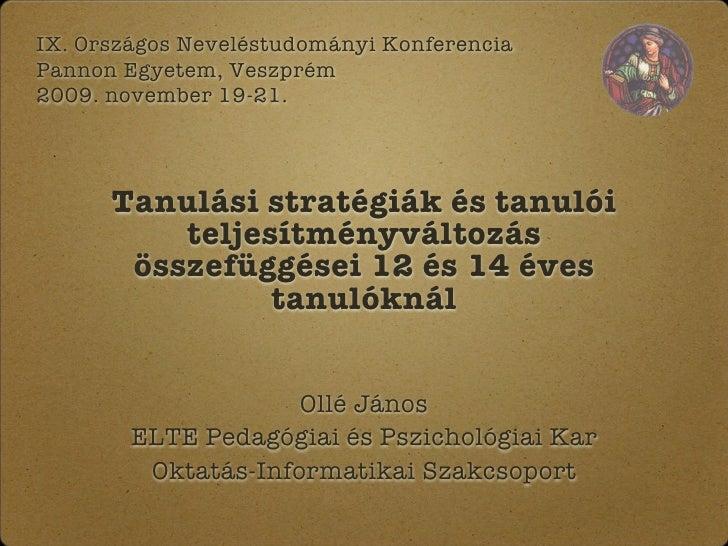 IX. Országos Neveléstudományi Konferencia Pannon Egyetem, Veszprém 2009. november 19-21.           Tanulási stratégiák és...