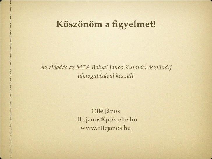 Köszönöm a figyelmet!    Az előadás az MTA Bolyai János Kutatási ösztöndíj               támogatásával készült             ...
