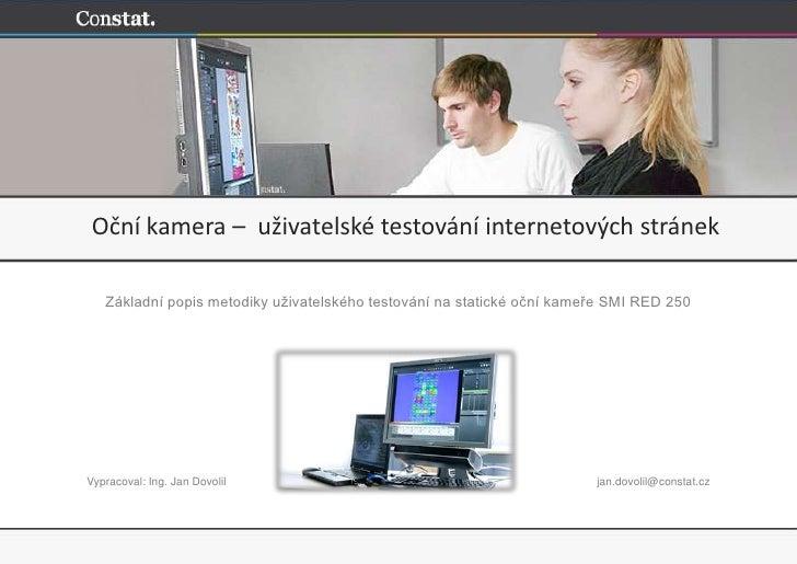 Oční kamera – uživatelské testování internetových stránek     Základní popis metodiky uživatelského testování na statické ...