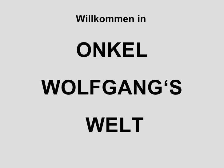ONKEL WOLFGANG'S WELT Willkommen in