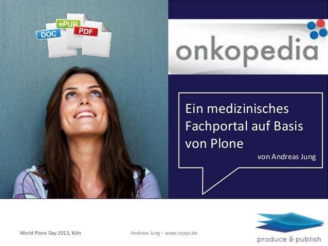 Andreas Jung – www.zopyx.deWorld Plone Day 2013, KölnEin medizinischesFachportal auf Basisvon Plonevon Andreas Jung