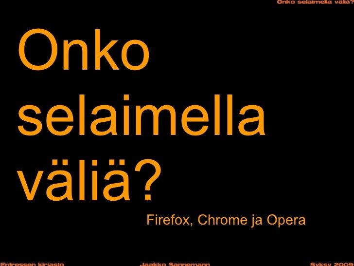 Onko selaimella väliä?      Firefox, Chrome ja Opera