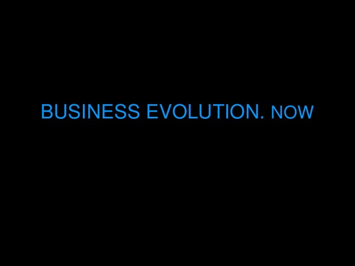 BUSINESS EVOLUTION. NOW<br />