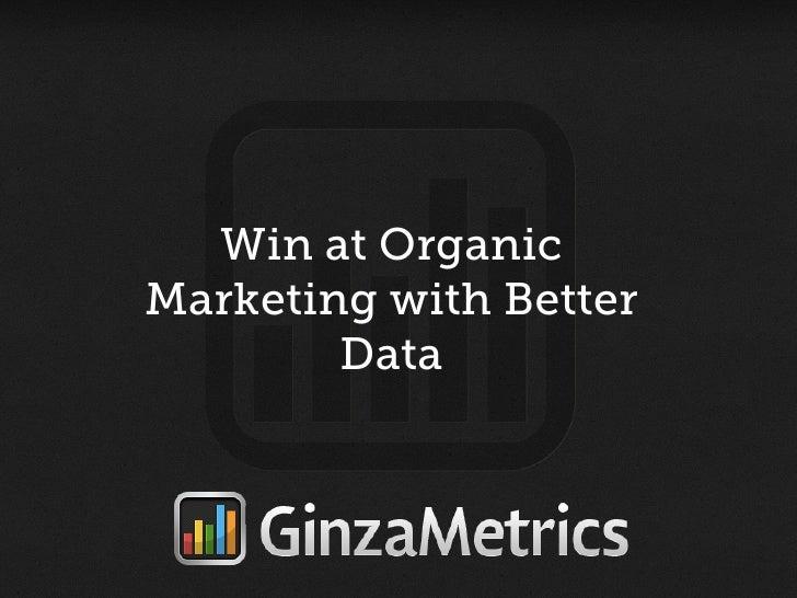 Win at OrganicMarketing with Better        Data