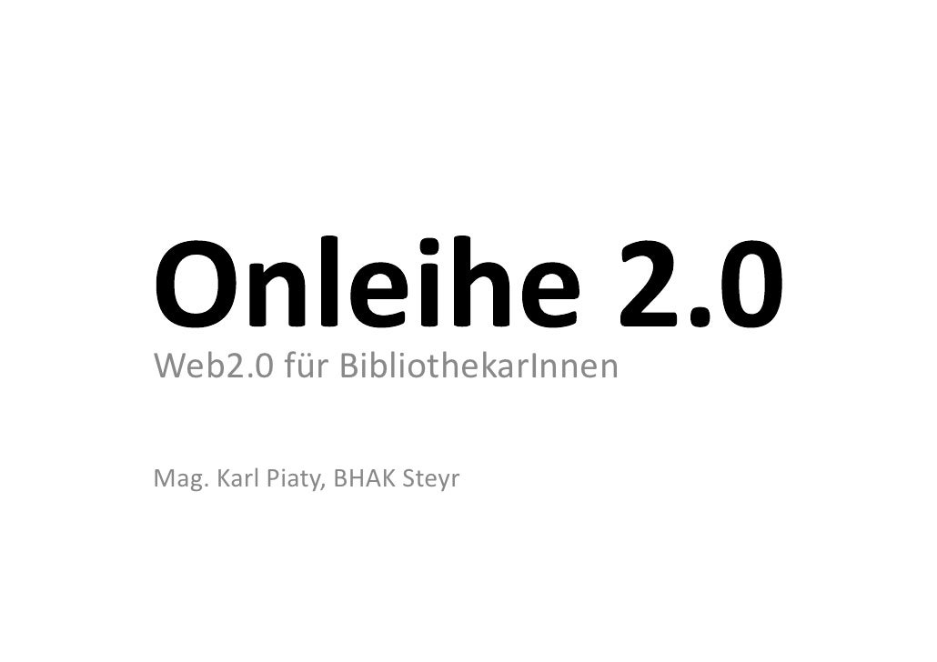 Web2.0fürBibliothekarInnen  Mag.KarlPiaty,BHAKSteyr