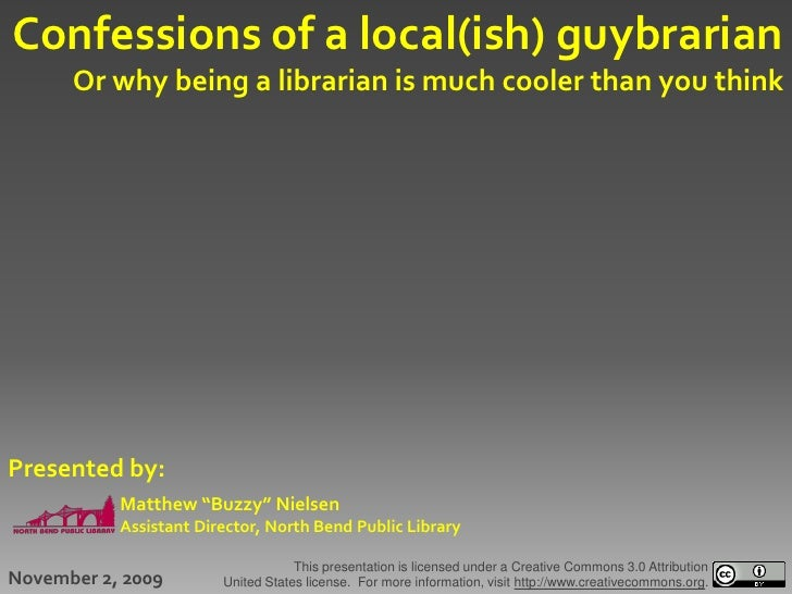 Confessions of a local(ish) guybrarian       Or why being a librarian is much cooler than you think     Presented by:     ...