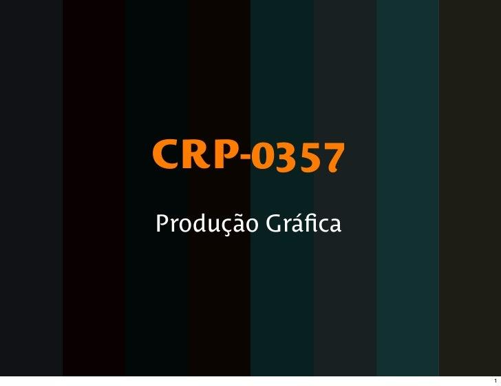 CRP-0357 Produção Gráfica                       1