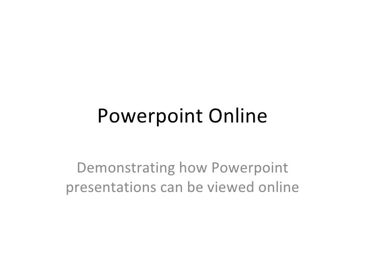 Powerpoint Online Demonstrating how Powerpoint presentations can be viewed online