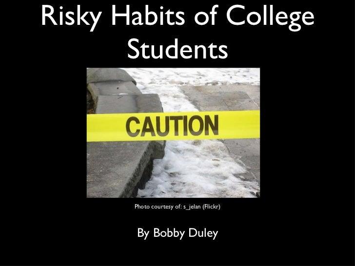 Risky Habits of College Students <ul><li>By Bobby Duley </li></ul>Photo courtesy of: s_jelan (Flickr)