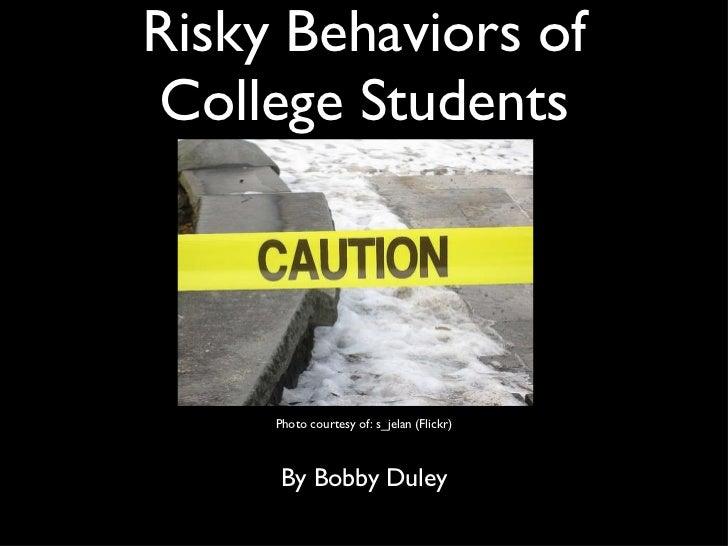 Risky Behaviors of College Students <ul><li>By Bobby Duley </li></ul>Photo courtesy of: s_jelan (Flickr)