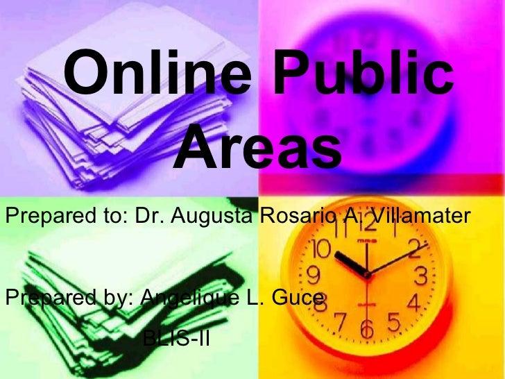Online Public         AreasPrepared to: Dr. Augusta Rosario A. VillamaterPrepared by: Angelique L. Guce             BLIS-II