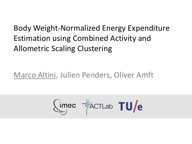 Body Weight-Normalized Energy Expenditure Estimation using Combined Activity and Allometric Scaling Clustering Marco Altin...