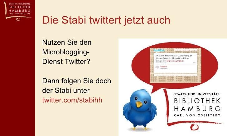 <ul><li>Nutzen Sie den Microblogging- </li></ul><ul><li>Dienst Twitter? </li></ul><ul><li>Dann folgen Sie doch der Stabi u...