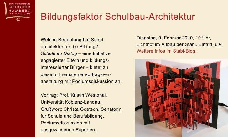Bildungsfaktor Schulbau-Architektur <ul><li>Dienstag, 9. Februar 2010, 19 Uhr, Lichthof im Altbau der Stabi. Eintritt: 6 €...