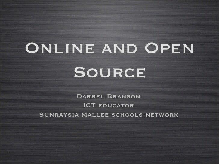 Online and Open Source <ul><li>Darrel Branson </li></ul><ul><li>ICT educator </li></ul><ul><li>Sunraysia Mallee schools ne...