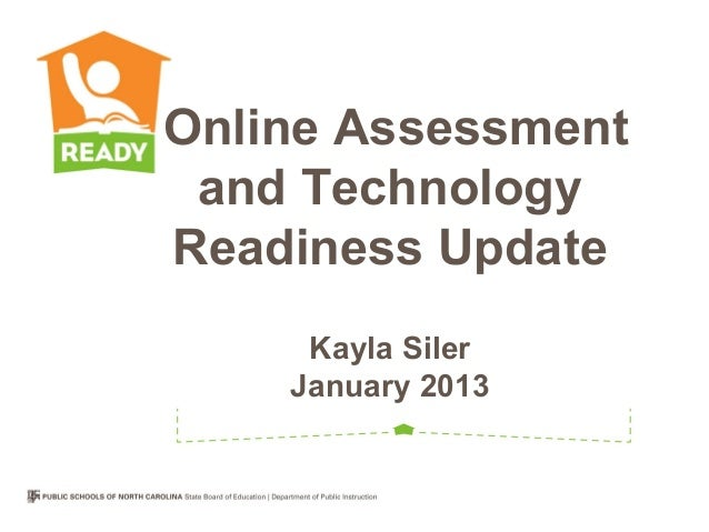 Online Assessment and TechnologyReadiness Update     Kayla Siler    January 2013