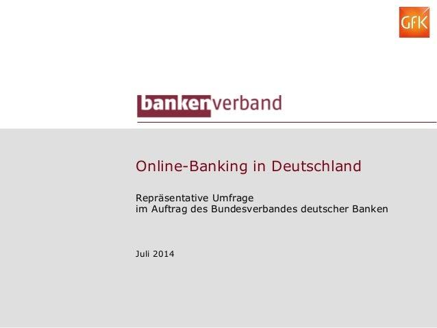 Online-Banking in Deutschland Repräsentative Umfrage im Auftrag des Bundesverbandes deutscher Banken Juli 2014