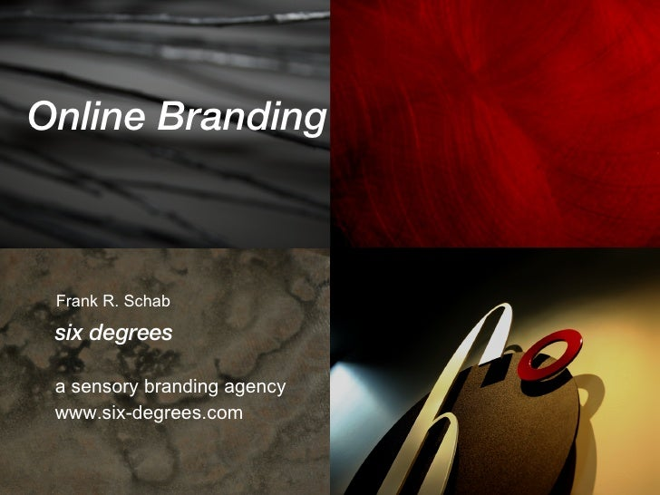 <ul><li>Online Branding </li></ul><ul><li>www.six-degrees.com </li></ul>Frank R. Schab