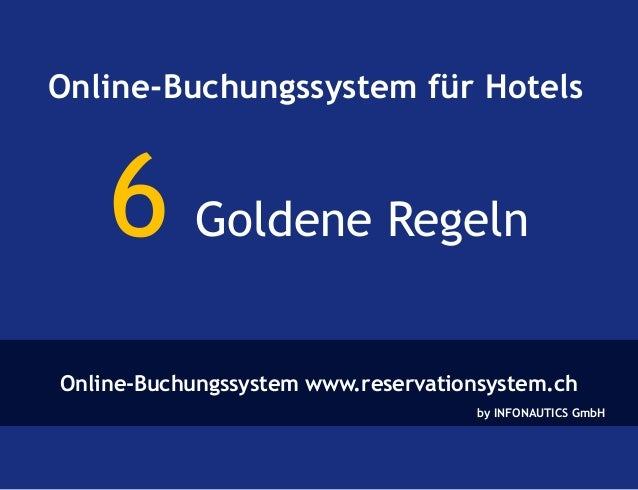 Online-Buchungssystem für Hotels  6 Goldene Regeln  Online-Buchungssystem www.reservationsystem.ch  by INFONAUTICS GmbH