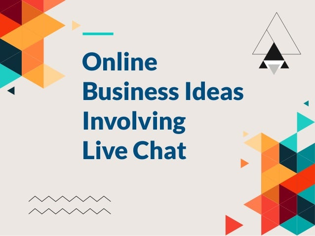 Online Business Ideas Involving Live Chat