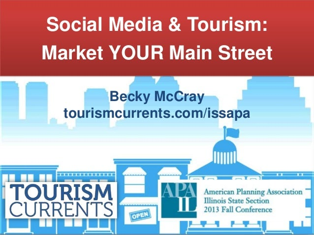 Becky McCray tourismcurrents.com/issapa Social Media & Tourism: Market YOUR Main Street