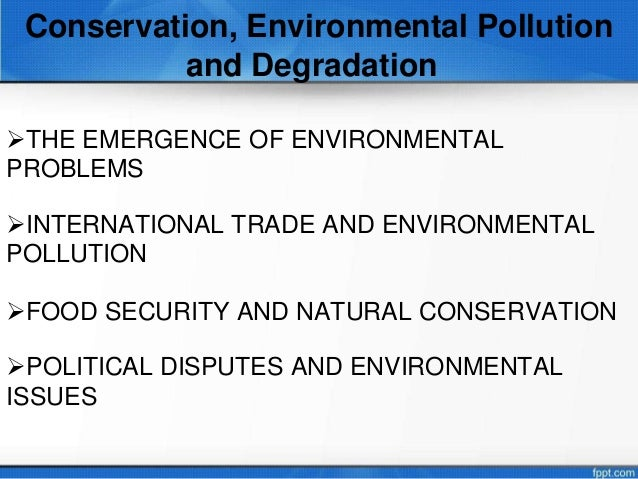 environmental degradation pollution The major causes of the environmental degradation are modern urbanization, industrialization, over-population growth, deforestation etc environmental pollution refers to the degradation of quality and quantity of natural resources.