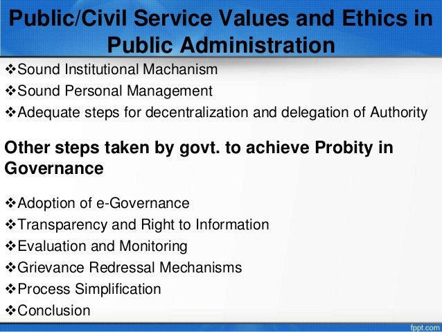 ethics in public administration Free research that covers abstract ethics and accountability are two principles that 'everyone' affected by public administration wants their public administrators to.