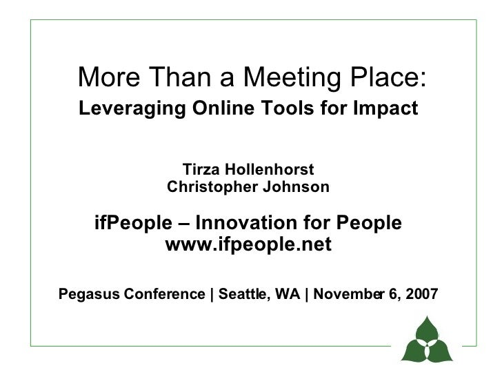 More Than a Meeting Place:   Leveraging Online Tools for Impact                 Tirza Hollenhorst               Christophe...