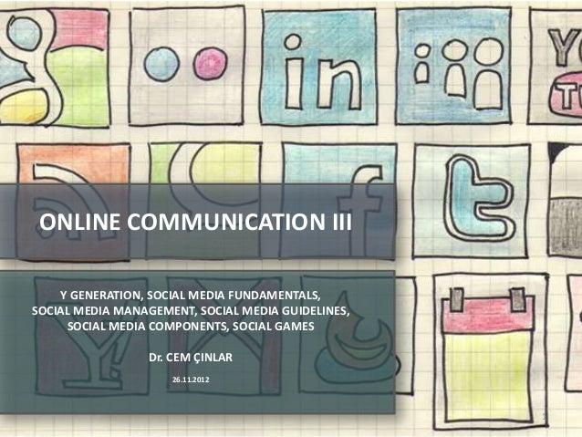ONLINE COMMUNICATION III       Y GENERATION, SOCIAL MEDIA FUNDAMENTALS,   SOCIAL MEDIA MANAGEMENT, SOCIAL MEDIA GUIDELINES...