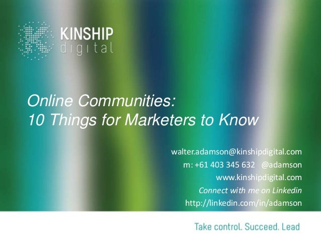 Online Communities:10 Things for Marketers to Know                   walter.adamson@kinshipdigital.com                    ...