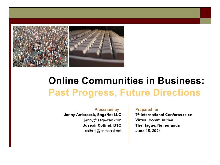 Online Communities in Business:  Past Progress, Future Directions Presented by   Jenny Ambrozek, SageNet LLC [email_addres...