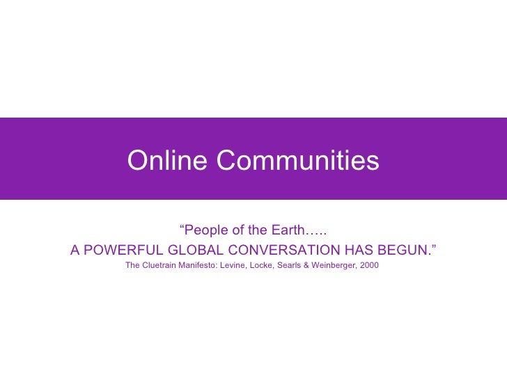 "Online Communities "" People of the Earth….. A POWERFUL GLOBAL CONVERSATION HAS BEGUN."" The Cluetrain Manifesto: Levine, Lo..."
