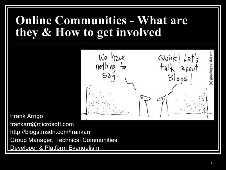 Online Communities - What are they & How to get involved Frank Arrigo [email_address] http://blogs.msdn.com/frankarr Group...