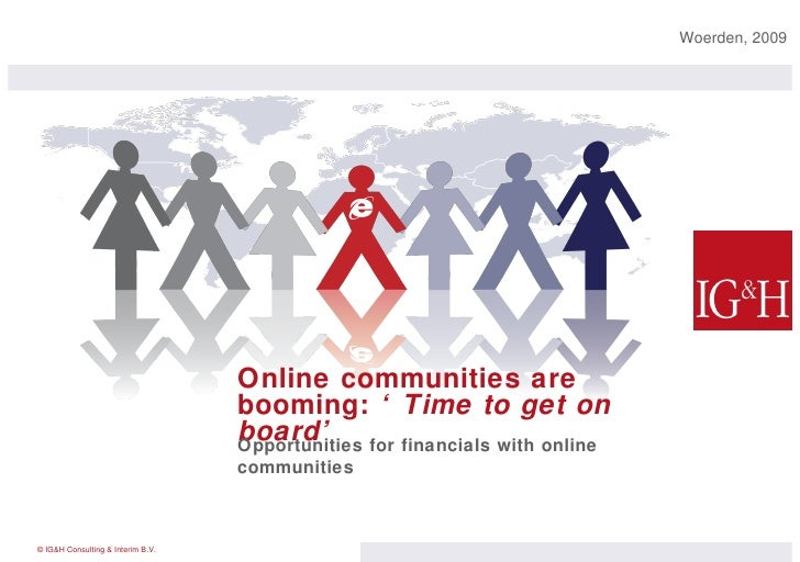 Online communities are booming:  'Time to get on board' Woerden, 2009  Opportunities for financials with online communities