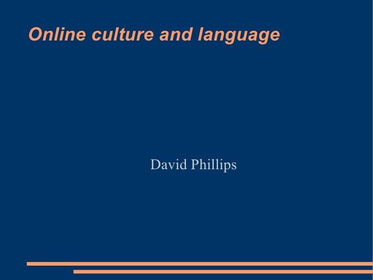 Online culture and language <ul><ul><li>David Phillips </li></ul></ul>
